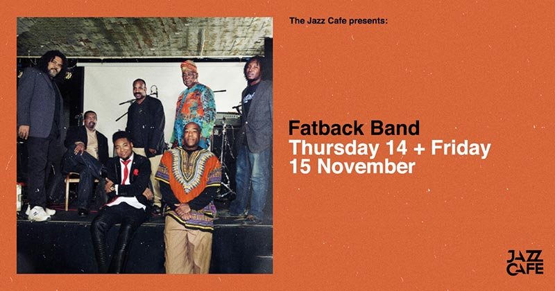 Fatback Band at Jazz Cafe on Fri 15th November 2019 Flyer