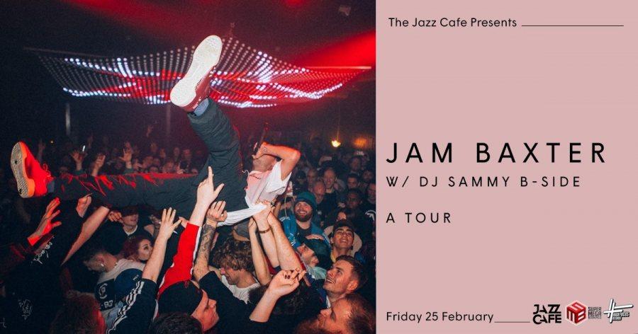 Jam Baxter at Jazz Cafe on Fri 25th February 2022 Flyer