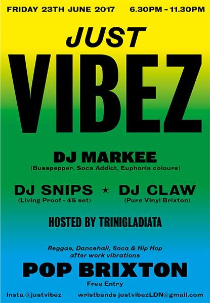 Just Vibez at Pop Brixton on Fri 23rd June 2017 Flyer