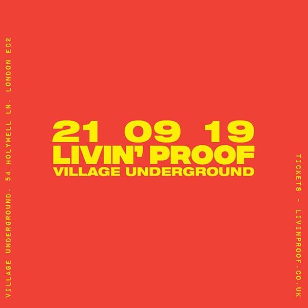 Livin' Proof at Village Underground on Sat 21st September 2019 Flyer