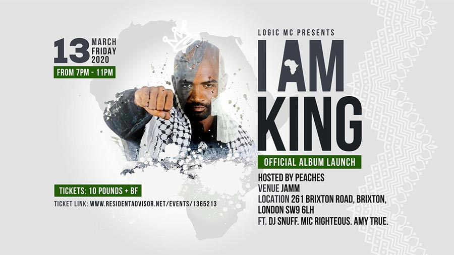 Logic I Am King Album Launch at Brixton Jamm on Fri 13th March 2020 Flyer