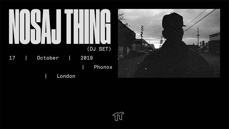 Nosaj Thing at Phonox on Thu 17th October 2019 Flyer