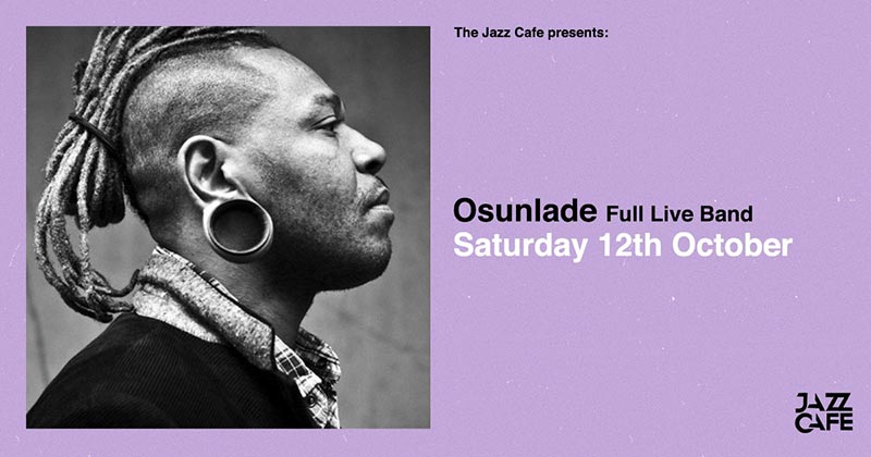 Osunlade at Jazz Cafe on Sat 12th October 2019 Flyer