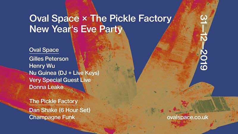 Oval Space x The Pickle Factory NYE at Oval Space on Tue 31st December 2019 Flyer
