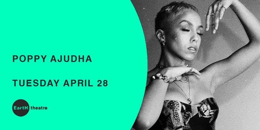 Poppy Ajudha  at EartH on Tue 28th April 2020 Flyer