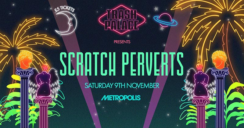 Scratch Perverts at Metropolis on Sat 9th November 2019 Flyer