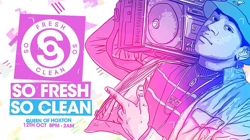 So Fresh So Clean at Queen of Hoxton on Sat 12th October 2019 Flyer