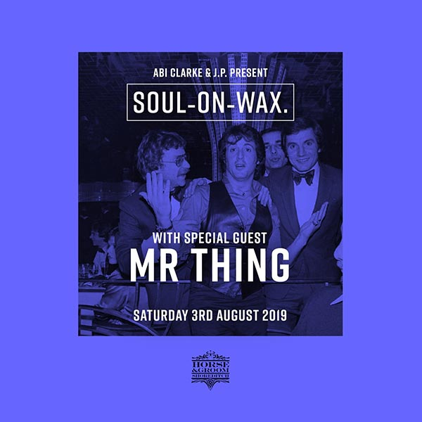 Soul on Wax at Horse & Groom on Sat 3rd August 2019 Flyer