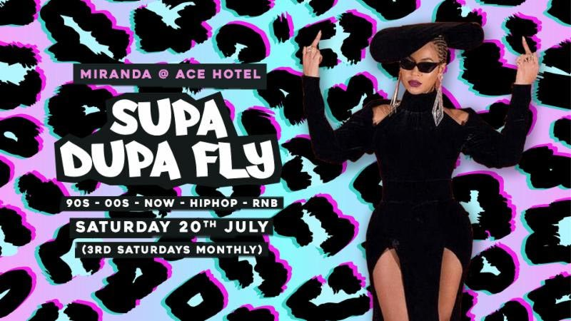 Supa Dupa Fly x Ace Hotel Miranda at Ace Hotel on Sat 20th July 2019 Flyer