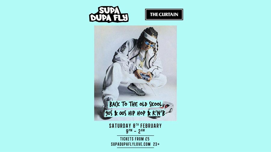Supa Dupa Fly x The Curtain (Back To The Old Skool) at The Curtain on Sat 8th February 2020 Flyer