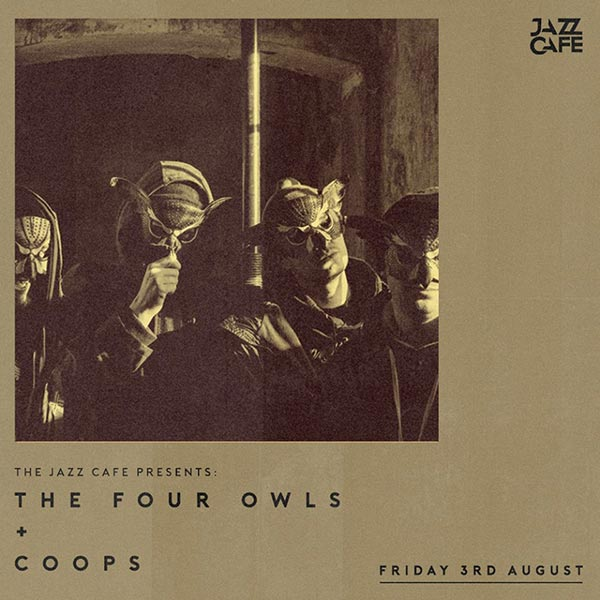 The Four Owls at Jazz Cafe on Fri 3rd August 2018 Flyer