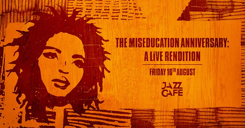 The Miseducation Anniversary at Jazz Cafe on Fri 16th August 2019 Flyer
