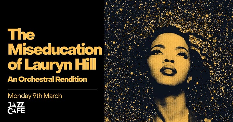 The Miseducation of Lauryn Hill  at Jazz Cafe on Mon 9th March 2020 Flyer