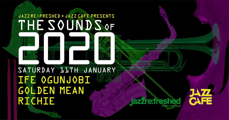 The Sounds of 2020 at Jazz Cafe on Sat 11th January 2020 Flyer
