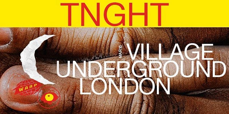 TNGHT at Village Underground on Mon 16th March 2020 Flyer