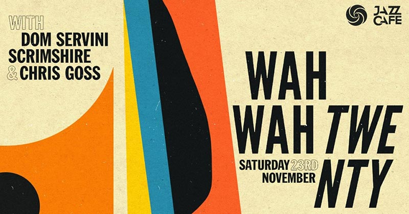 Wah Wah 45's 20th Anniversary Party at Jazz Cafe on Sat 23rd November 2019 Flyer